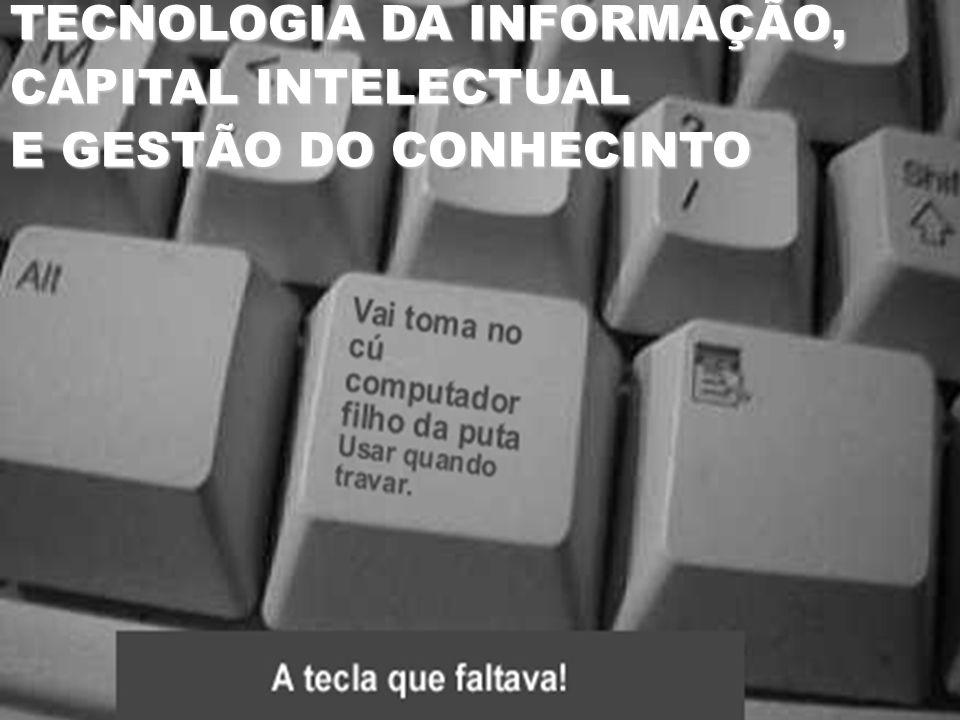 TECNOLOGIA DA INFORMAÇÃO, CAPITAL INTELECTUAL E GESTÃO DO CONHECINTO