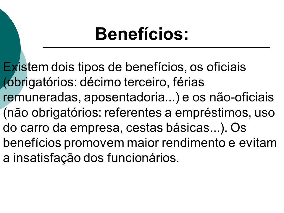 Benefícios: Existem dois tipos de benefícios, os oficiais (obrigatórios: décimo terceiro, férias remuneradas, aposentadoria...) e os não-oficiais (não