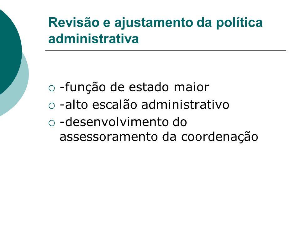 Revisão e ajustamento da política administrativa -função de estado maior -alto escalão administrativo -desenvolvimento do assessoramento da coordenaçã
