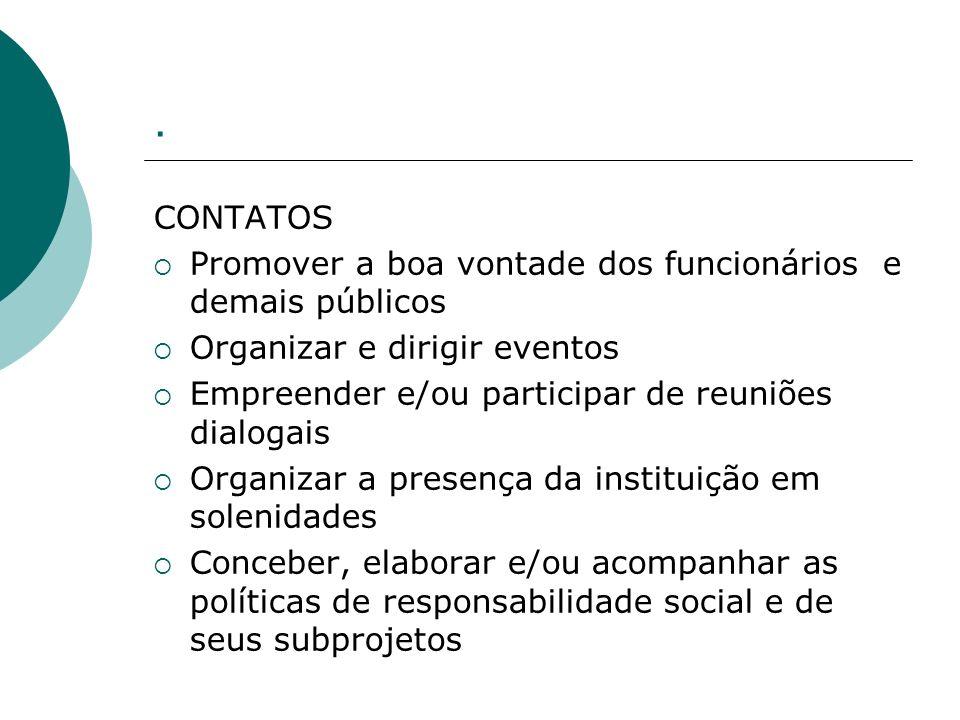 . CONTATOS Promover a boa vontade dos funcionários e demais públicos Organizar e dirigir eventos Empreender e/ou participar de reuniões dialogais Orga
