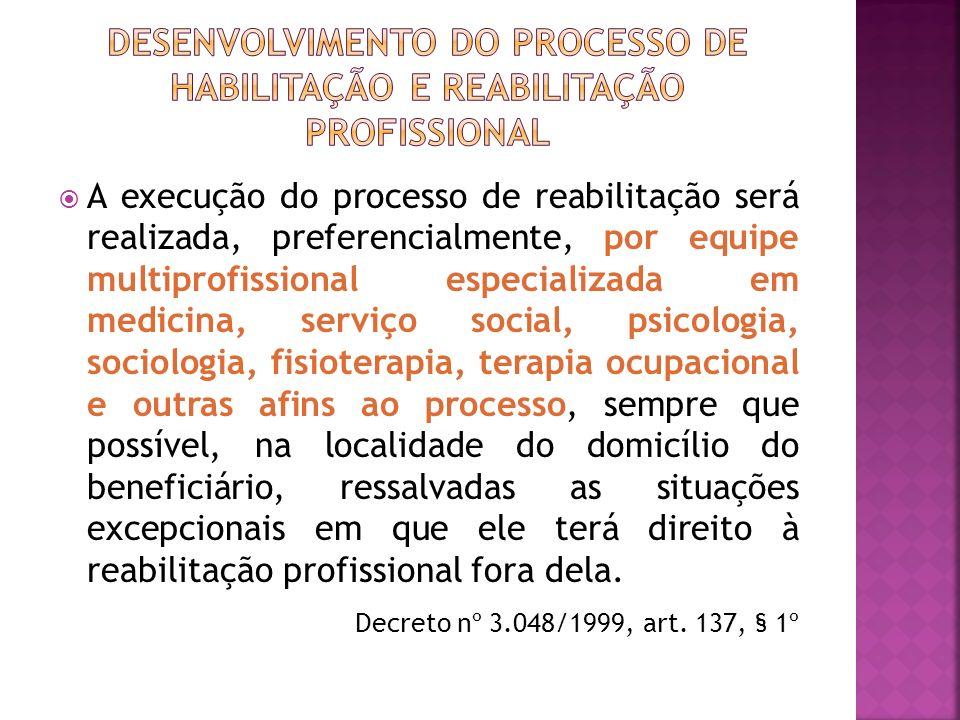 A execução do processo de reabilitação será realizada, preferencialmente, por equipe multiprofissional especializada em medicina, serviço social, psic