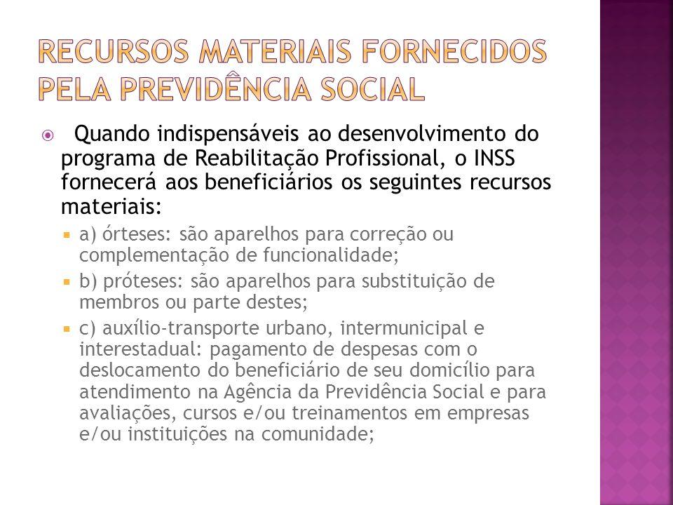 Quando indispensáveis ao desenvolvimento do programa de Reabilitação Profissional, o INSS fornecerá aos beneficiários os seguintes recursos materiais: