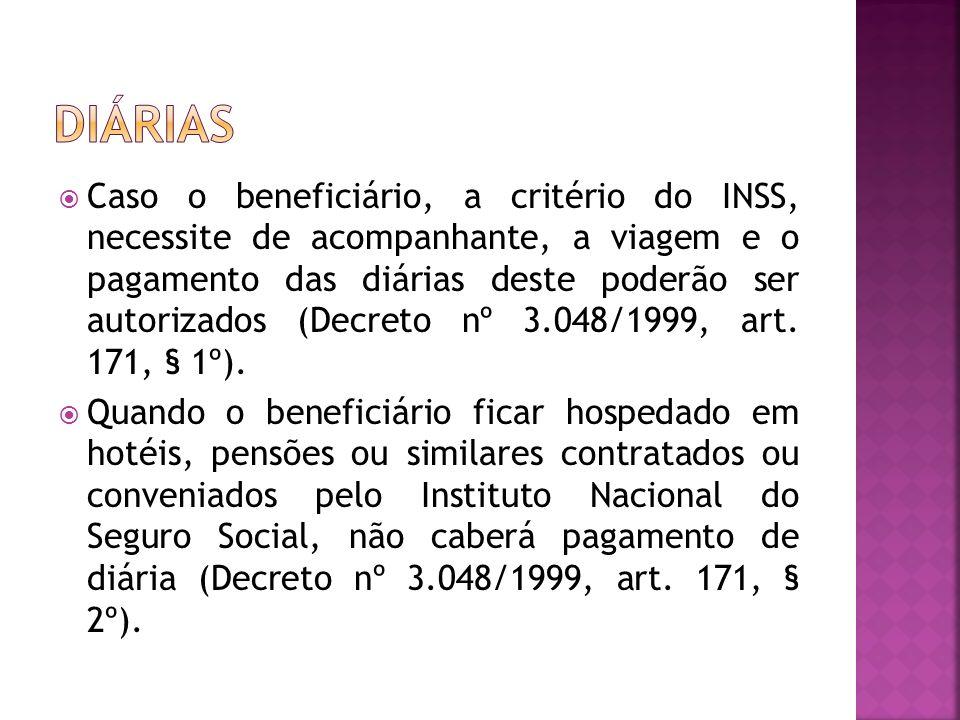 Caso o beneficiário, a critério do INSS, necessite de acompanhante, a viagem e o pagamento das diárias deste poderão ser autorizados (Decreto nº 3.048