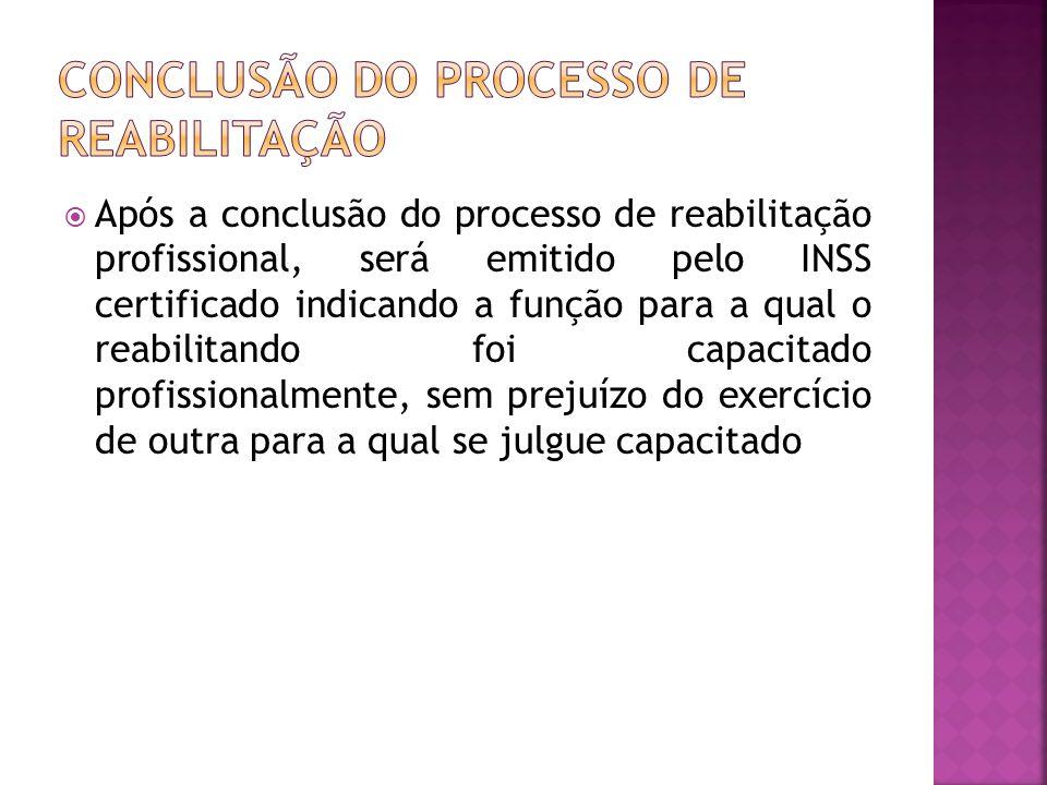 Após a conclusão do processo de reabilitação profissional, será emitido pelo INSS certificado indicando a função para a qual o reabilitando foi capaci