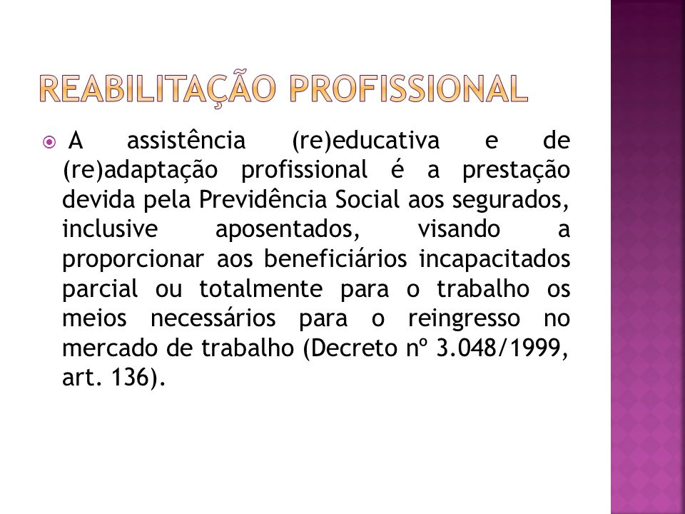 A assistência (re)educativa e de (re)adaptação profissional é a prestação devida pela Previdência Social aos segurados, inclusive aposentados, visando
