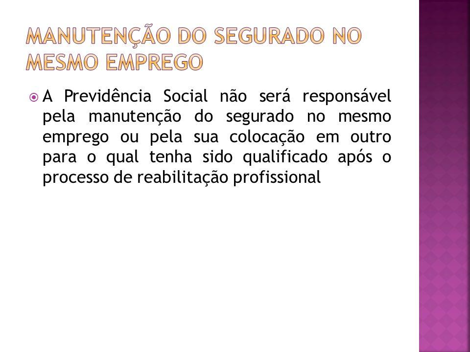 A Previdência Social não será responsável pela manutenção do segurado no mesmo emprego ou pela sua colocação em outro para o qual tenha sido qualifica