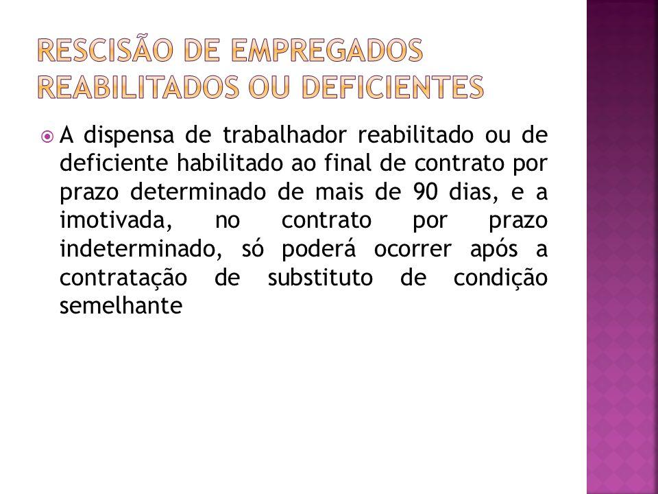 A dispensa de trabalhador reabilitado ou de deficiente habilitado ao final de contrato por prazo determinado de mais de 90 dias, e a imotivada, no con