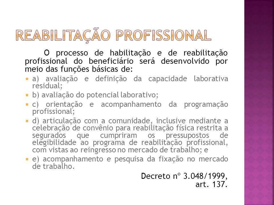 O processo de habilitação e de reabilitação profissional do beneficiário será desenvolvido por meio das funções básicas de: a) avaliação e definição d
