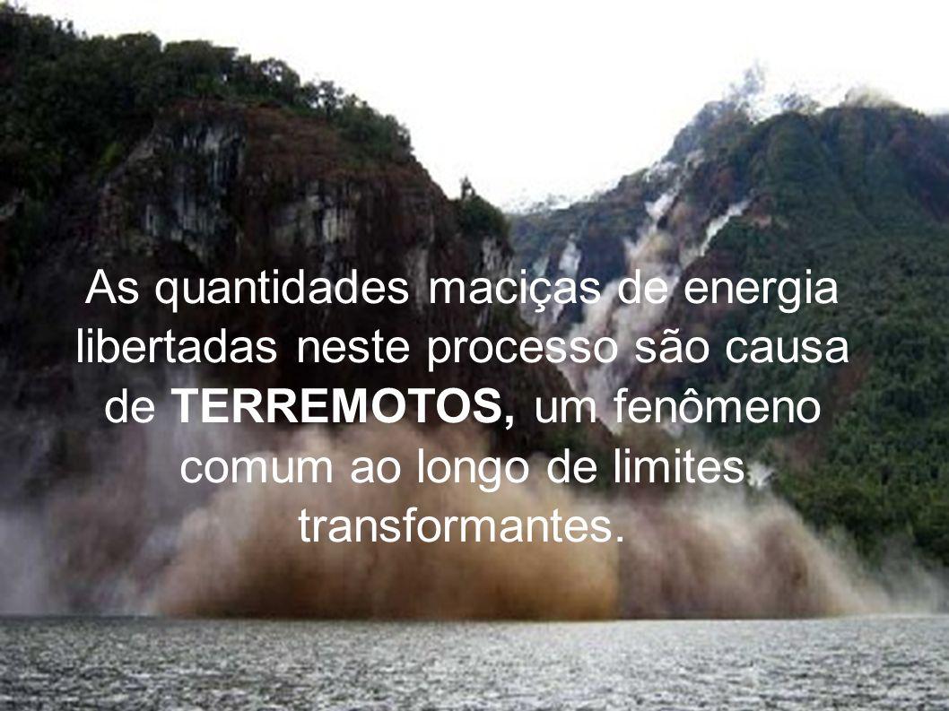 As quantidades maciças de energia libertadas neste processo são causa de TERREMOTOS, um fenômeno comum ao longo de limites transformantes.