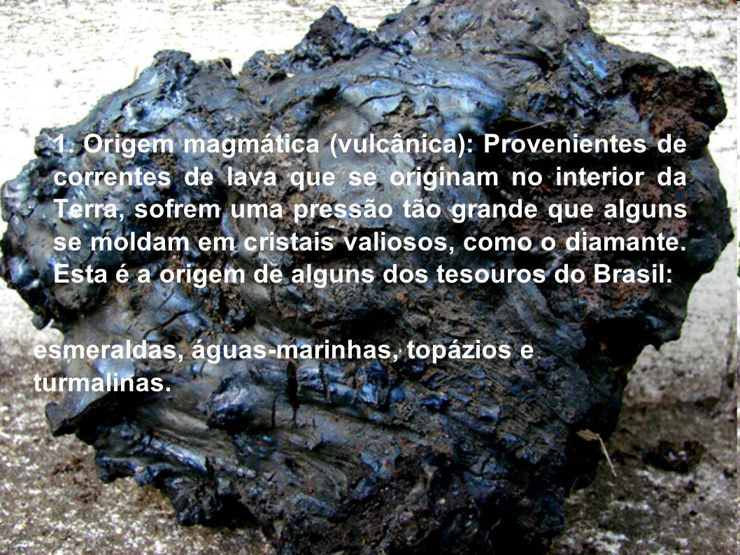 1. Origem magmática (vulcânica): Provenientes de correntes de lava que se originam no interior da Terra, sofrem uma pressão tão grande que alguns se m