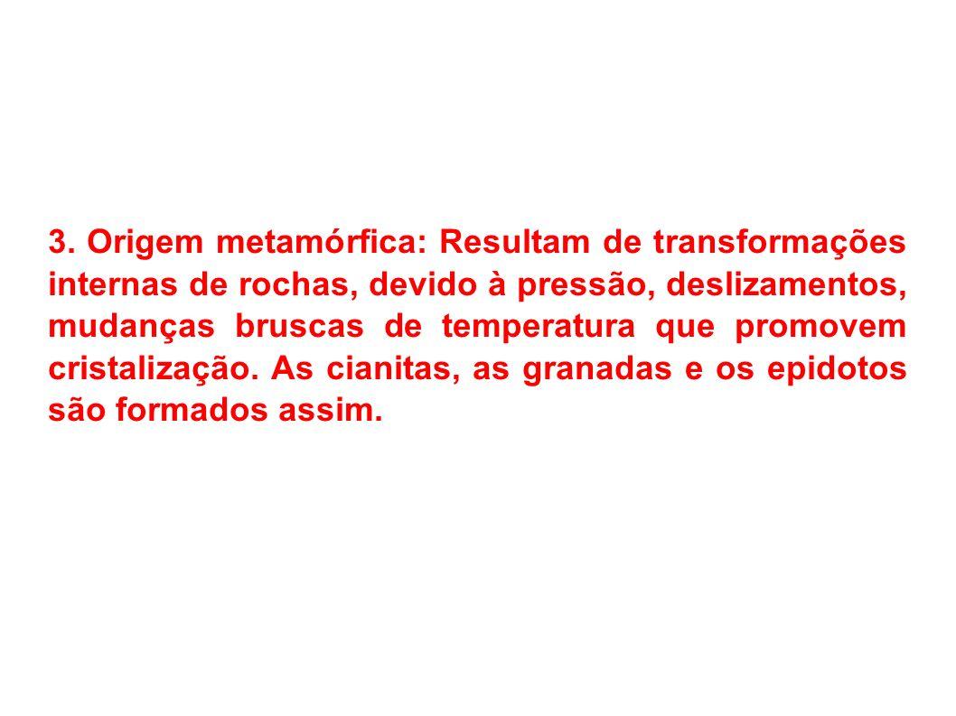 3. Origem metamórfica: Resultam de transformações internas de rochas, devido à pressão, deslizamentos, mudanças bruscas de temperatura que promovem cr