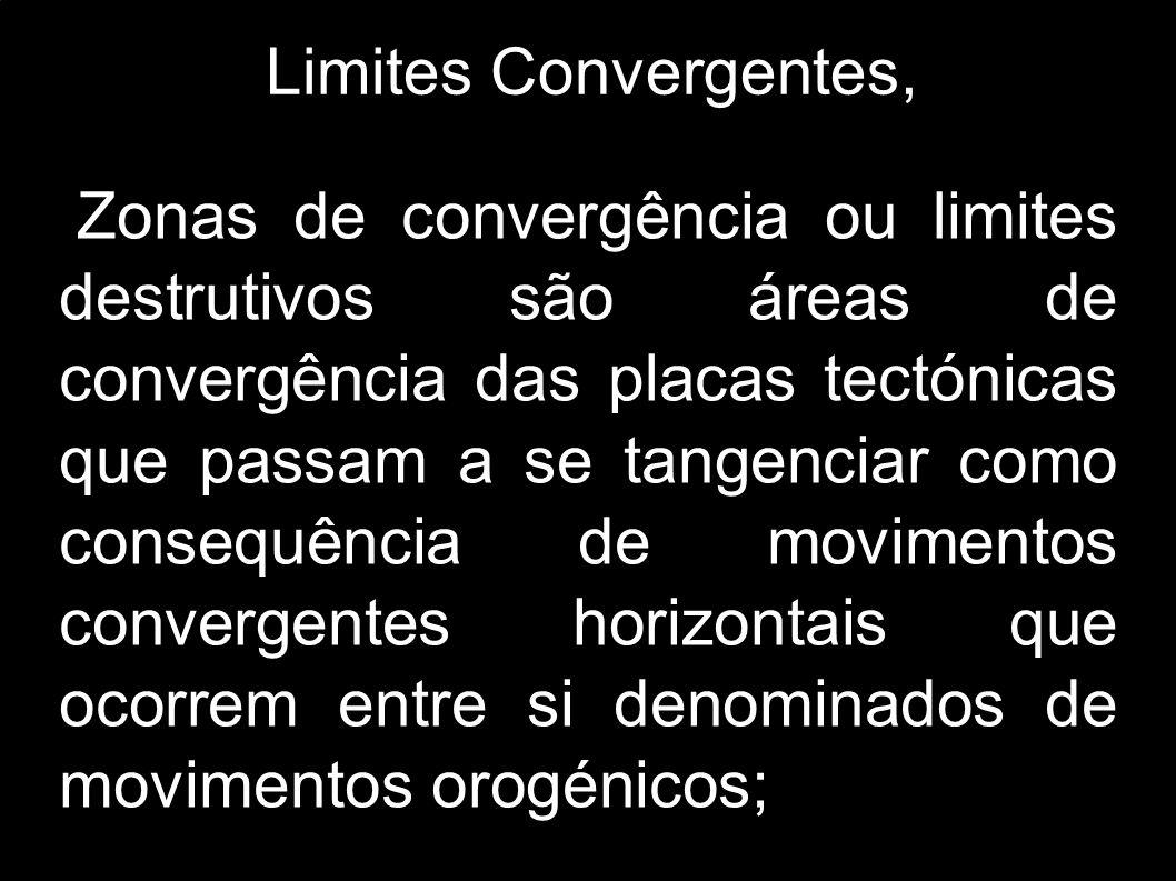 Limites Convergentes, Zonas de convergência ou limites destrutivos são áreas de convergência das placas tectónicas que passam a se tangenciar como con