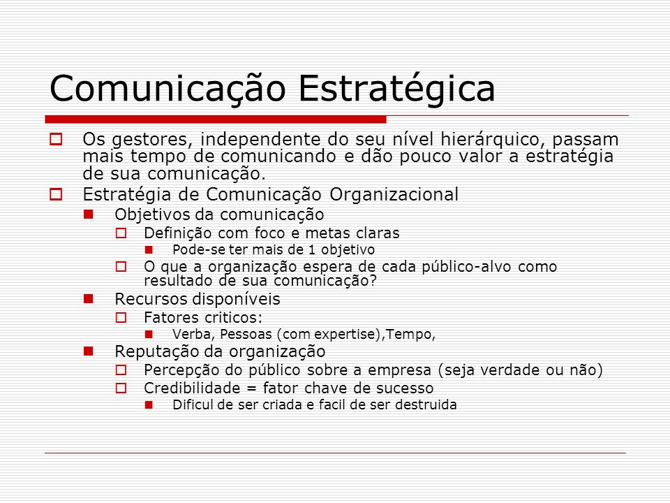 Comunicação Estratégica Os gestores, independente do seu nível hierárquico, passam mais tempo de comunicando e dão pouco valor a estratégia de sua com