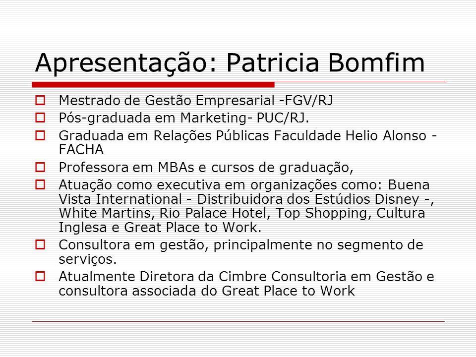 Apresentação: Patricia Bomfim Mestrado de Gestão Empresarial -FGV/RJ Pós-graduada em Marketing- PUC/RJ. Graduada em Relações Públicas Faculdade Helio