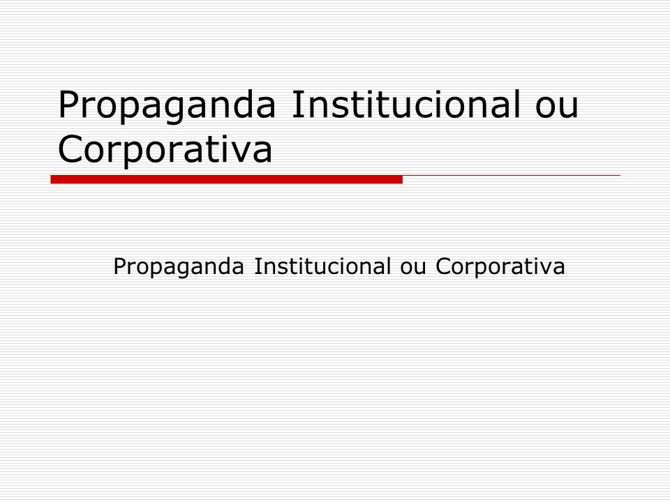 Propaganda Institucional ou Corporativa