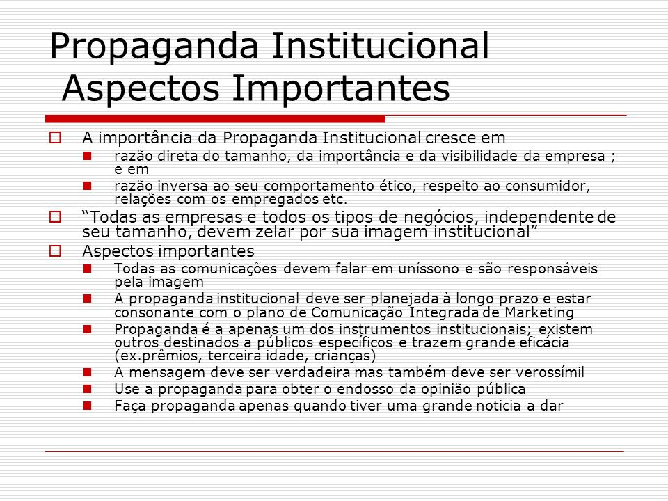 Propaganda Institucional Aspectos Importantes A importância da Propaganda Institucional cresce em razão direta do tamanho, da importância e da visibil