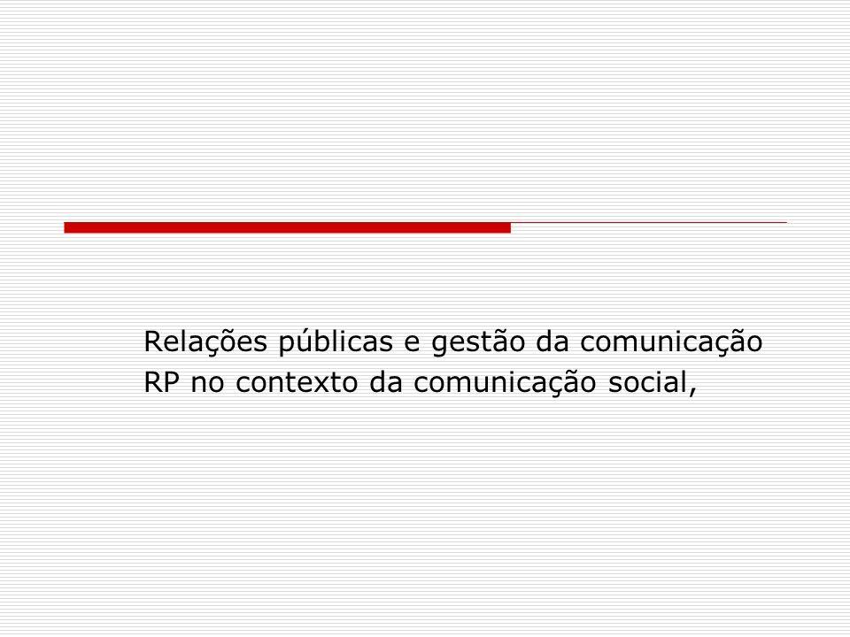 Relações públicas e gestão da comunicação RP no contexto da comunicação social,
