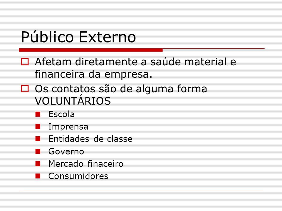 Público Externo Afetam diretamente a saúde material e financeira da empresa. Os contatos são de alguma forma VOLUNTÁRIOS Escola Imprensa Entidades de