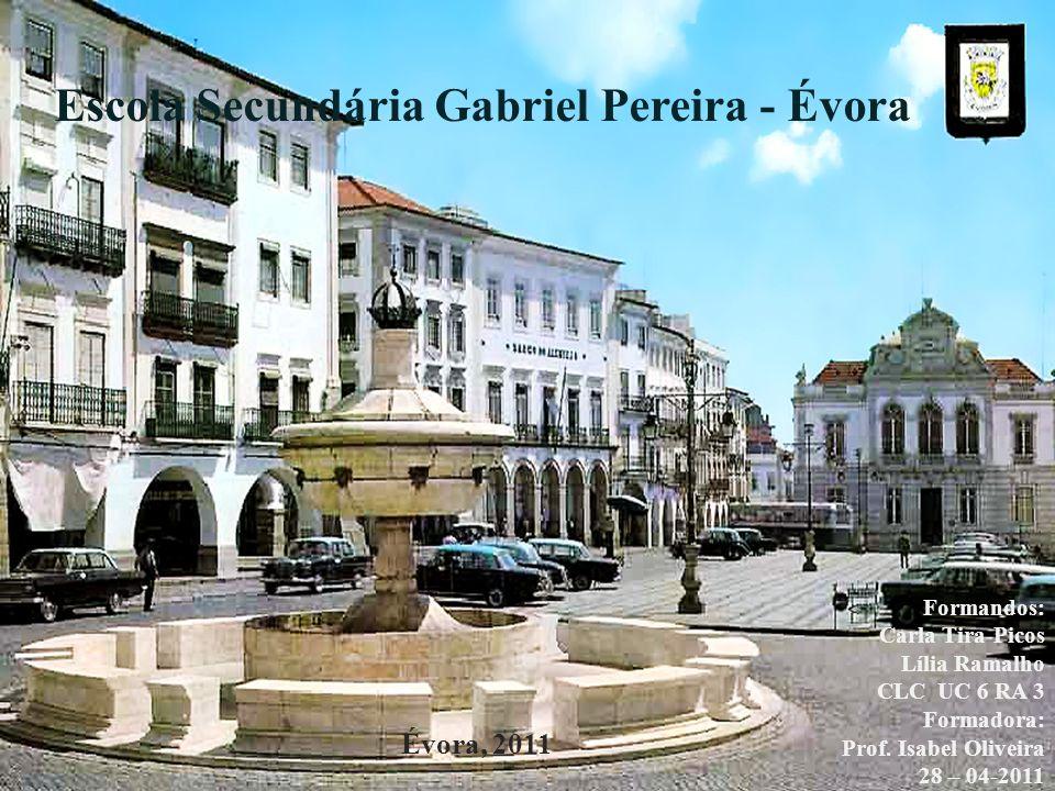 Escola Secundária Gabriel Pereira - Évora Formandos: Carla Tira-Picos Lília Ramalho CLC UC 6 RA 3 Formadora: Prof. Isabel Oliveira 28 – 04-2011 Évora,