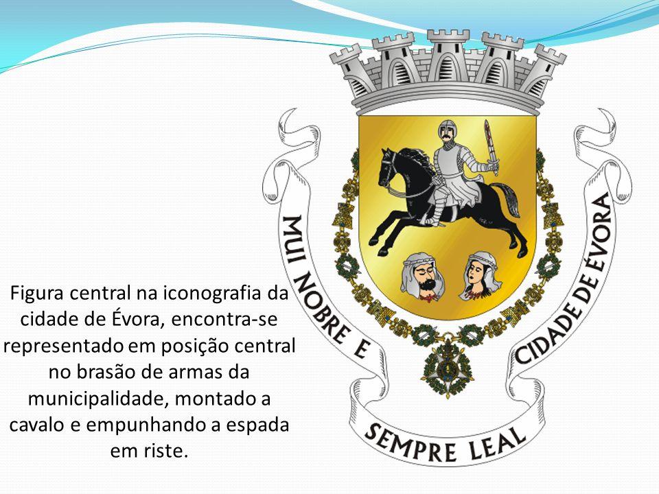 Figura central na iconografia da cidade de Évora, encontra-se representado em posição central no brasão de armas da municipalidade, montado a cavalo e
