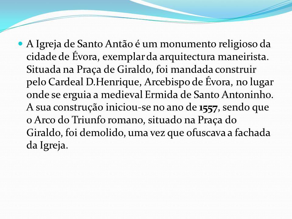 A Igreja de Santo Antão é um monumento religioso da cidade de Évora, exemplar da arquitectura maneirista. Situada na Praça de Giraldo, foi mandada con