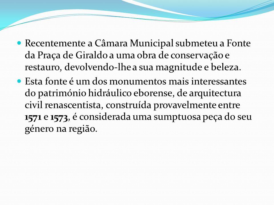 Recentemente a Câmara Municipal submeteu a Fonte da Praça de Giraldo a uma obra de conservação e restauro, devolvendo-lhe a sua magnitude e beleza. Es