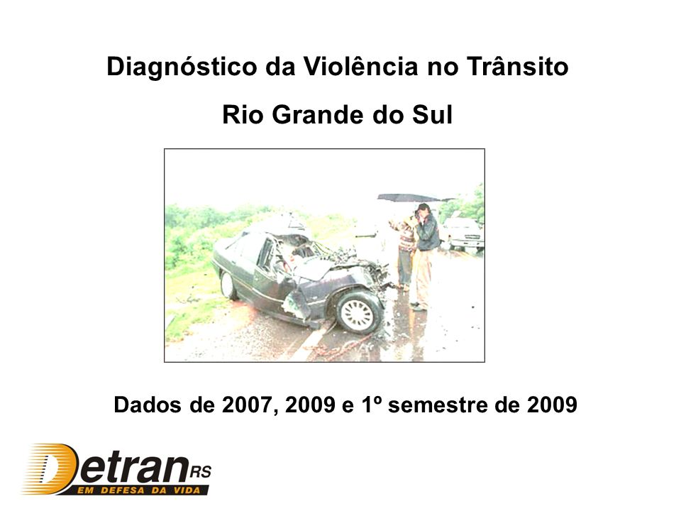 Diagnóstico da Violência no Trânsito Rio Grande do Sul Dados de 2007, 2009 e 1º semestre de 2009