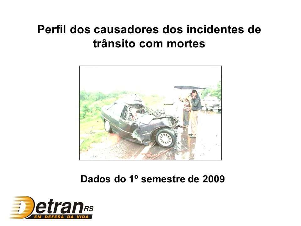 Perfil dos causadores dos incidentes de trânsito com mortes Dados do 1º semestre de 2009