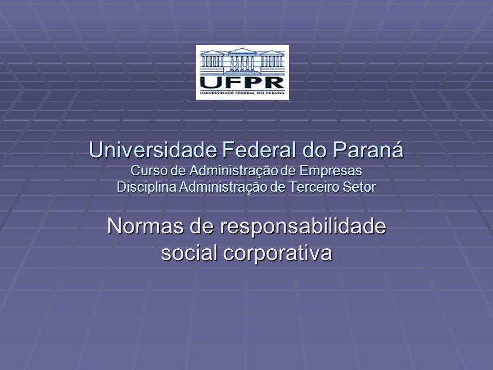 Universidade Federal do Paraná Curso de Administração de Empresas Disciplina Administração de Terceiro Setor Normas de responsabilidade social corpora
