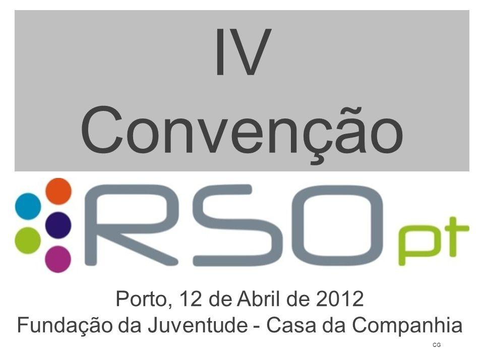 CG IV Convenção Porto, 12 de Abril de 2012 Fundação da Juventude - Casa da Companhia