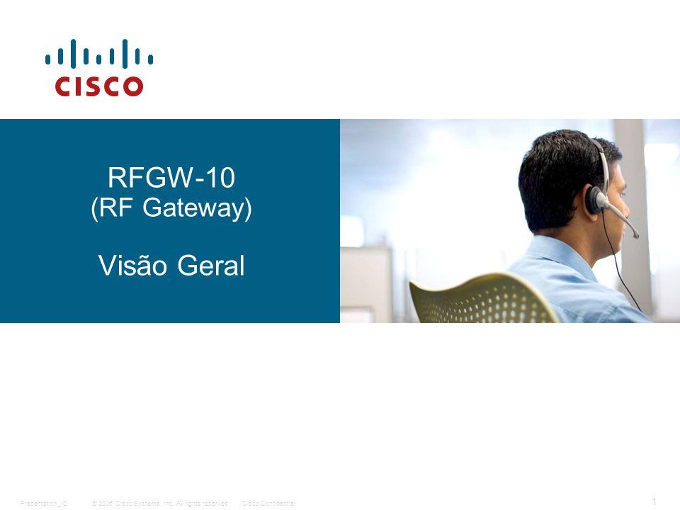 © 2006 Cisco Systems, Inc. All rights reserved.Cisco ConfidentialPresentation_ID 1 RFGW-10 (RF Gateway) Visão Geral