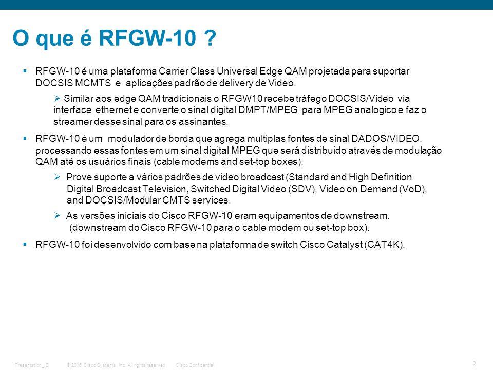 © 2006 Cisco Systems, Inc. All rights reserved.Cisco ConfidentialPresentation_ID 2 O que é RFGW-10 ? RFGW-10 é uma plataforma Carrier Class Universal