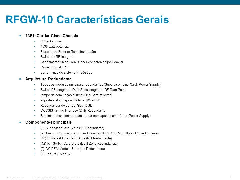 © 2006 Cisco Systems, Inc. All rights reserved.Cisco ConfidentialPresentation_ID 3 RFGW-10 Características Gerais 13RU Carrier Class Chassis 9 Rack-mo
