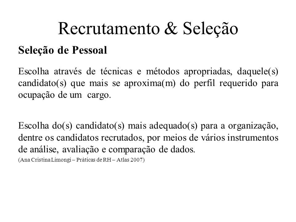 Recrutamento & Seleção Seleção de Pessoal Escolha através de técnicas e métodos apropriadas, daquele(s) candidato(s) que mais se aproxima(m) do perfil