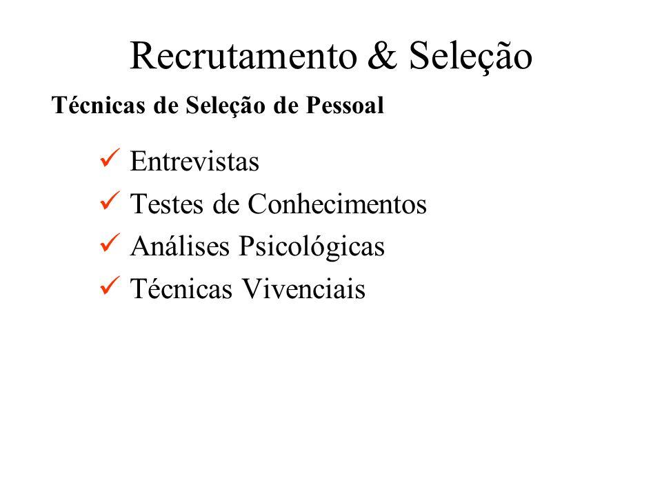 Recrutamento & Seleção Entrevistas Testes de Conhecimentos Análises Psicológicas Técnicas Vivenciais Técnicas de Seleção de Pessoal