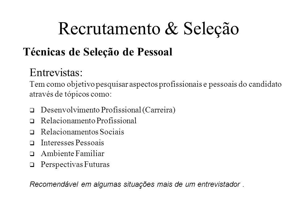 Recrutamento & Seleção Entrevistas: Tem como objetivo pesquisar aspectos profissionais e pessoais do candidato através de tópicos como: Desenvolviment