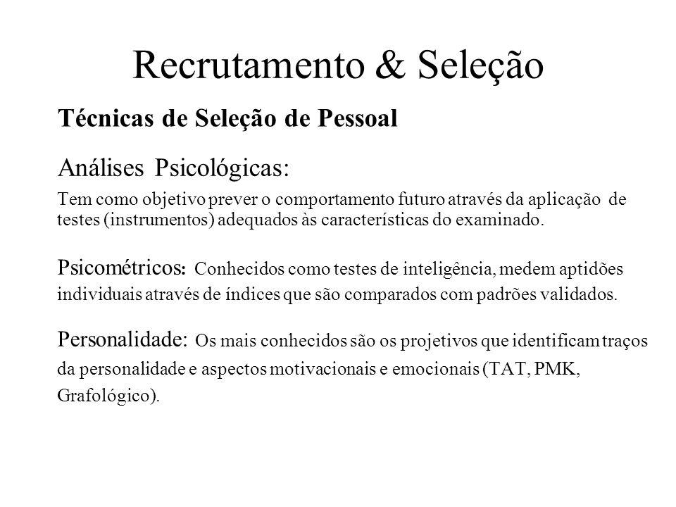 Recrutamento & Seleção Análises Psicológicas: Tem como objetivo prever o comportamento futuro através da aplicação de testes (instrumentos) adequados
