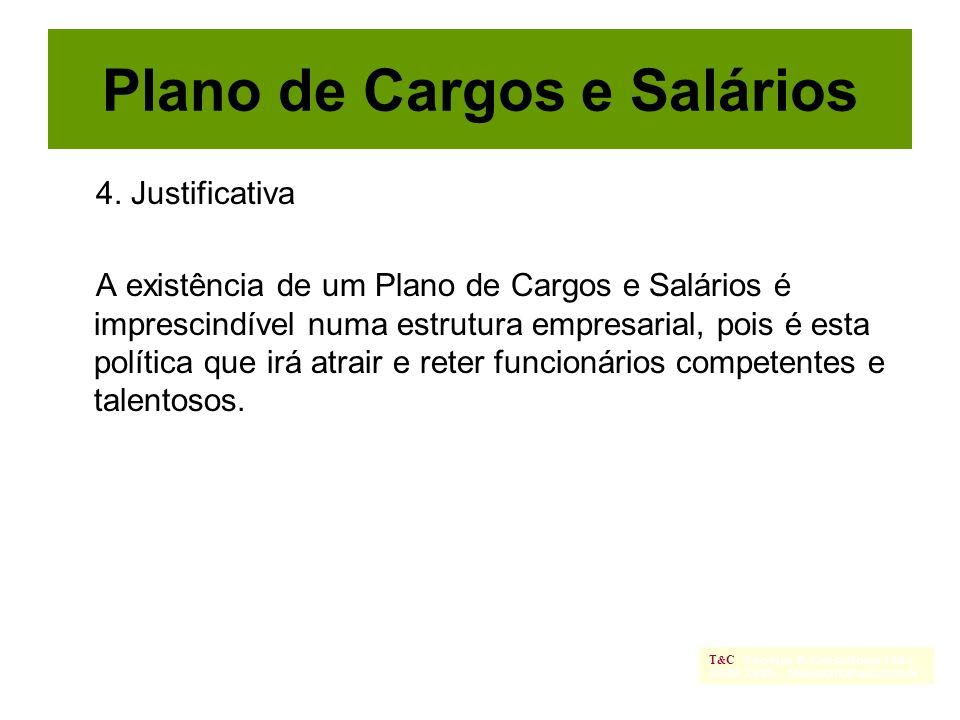 4. Justificativa A existência de um Plano de Cargos e Salários é imprescindível numa estrutura empresarial, pois é esta política que irá atrair e rete