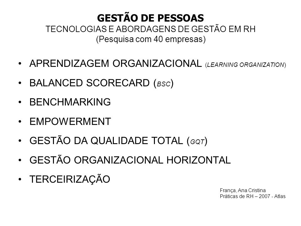 GESTÃO DE PESSOAS TECNOLOGIAS E ABORDAGENS DE GESTÃO EM RH (Pesquisa com 40 empresas) APRENDIZAGEM ORGANIZACIONAL (LEARNING ORGANIZATION) BALANCED SCO