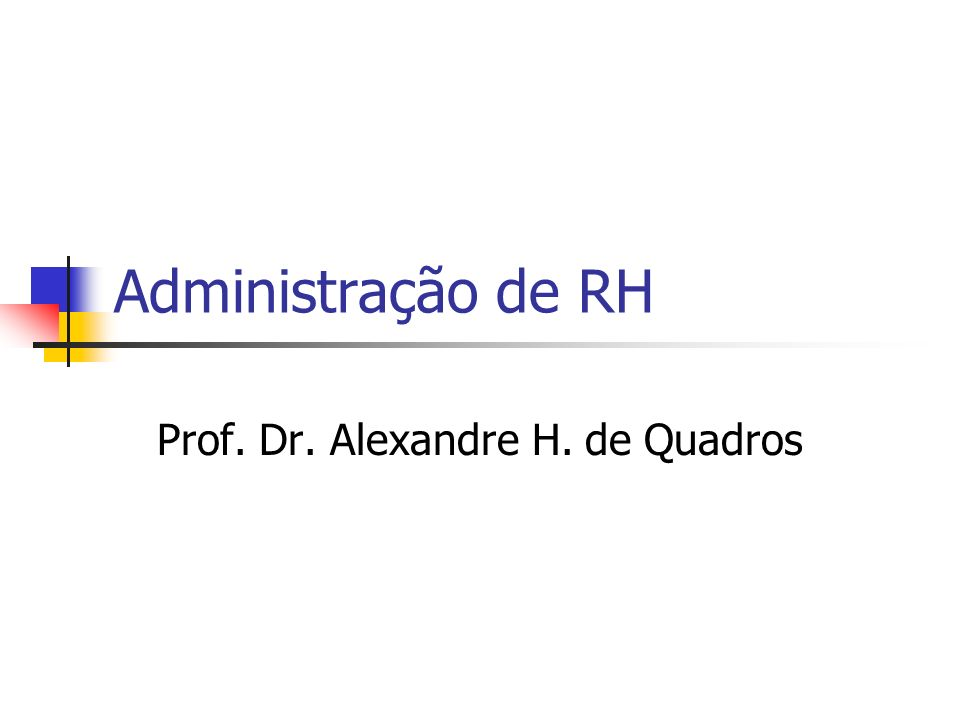 Administração de RH Prof. Dr. Alexandre H. de Quadros