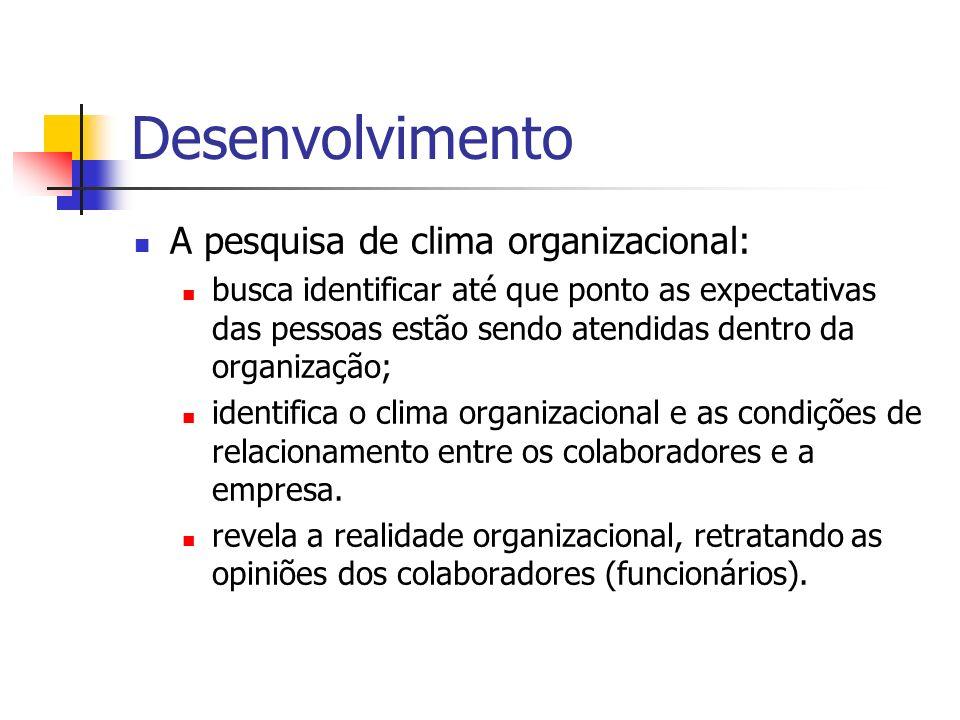 Desenvolvimento A pesquisa de clima organizacional: busca identificar até que ponto as expectativas das pessoas estão sendo atendidas dentro da organi
