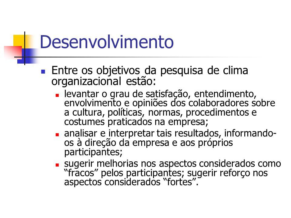 Desenvolvimento Entre os objetivos da pesquisa de clima organizacional estão: levantar o grau de satisfação, entendimento, envolvimento e opiniões dos