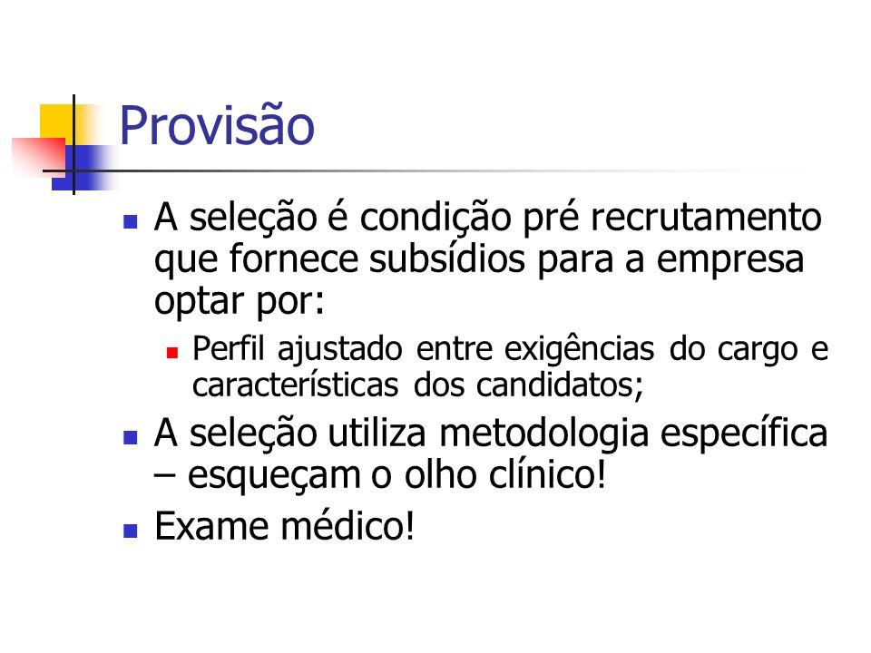 Provisão A seleção é condição pré recrutamento que fornece subsídios para a empresa optar por: Perfil ajustado entre exigências do cargo e característ