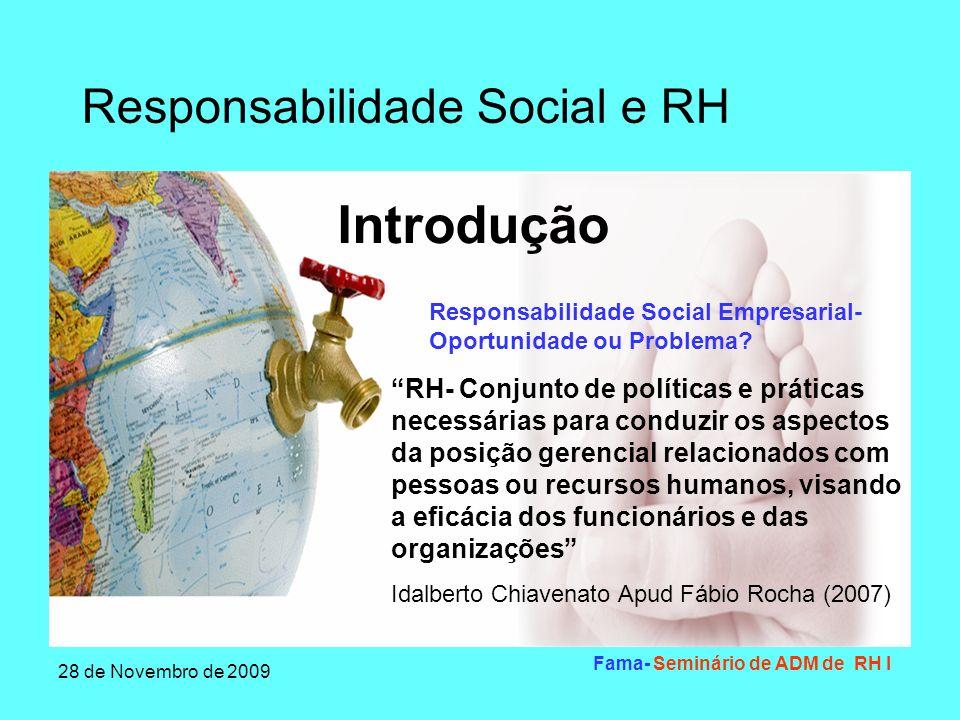 Responsabilidade Social e RH 28 de Novembro de 2009 Fama- Seminário de ADM de RH I Entender os conceitos Conhecer experiências vividas Realizar ações de sensibilizações Mapear e inserir práticas de responsabilidade social Primeiros passos do RH em relação a Responsabilidade Social