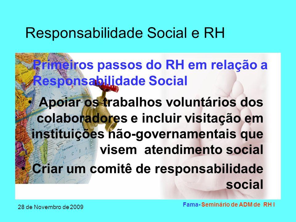 Responsabilidade Social e RH 28 de Novembro de 2009 Fama- Seminário de ADM de RH I Conceitos da responsabilidade social Responsabilidade social de empresa trata-se da relação ética em todas suas ações, políticas, e práticas, sejam elas com o seu público interno ou externo.