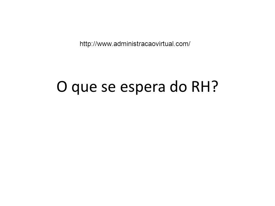 O que se espera do RH? http://www.administracaovirtual.com/