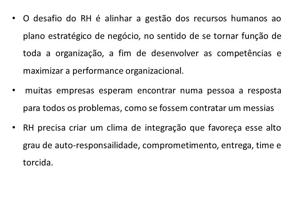 O desafio do RH é alinhar a gestão dos recursos humanos ao plano estratégico de negócio, no sentido de se tornar função de toda a organização, a fim d