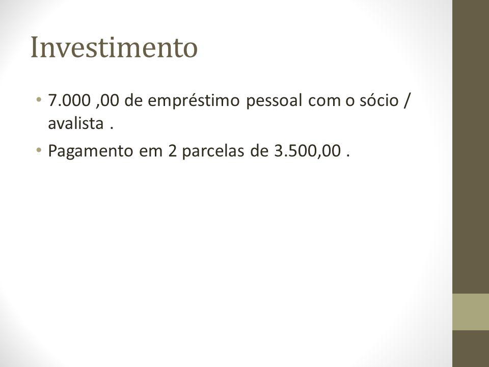 Investimento 7.000,00 de empréstimo pessoal com o sócio / avalista. Pagamento em 2 parcelas de 3.500,00.