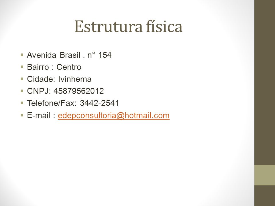 Estrutura física Avenida Brasil, n° 154 Bairro : Centro Cidade: Ivinhema CNPJ: 45879562012 Telefone/Fax: 3442-2541 E-mail : edepconsultoria@hotmail.co