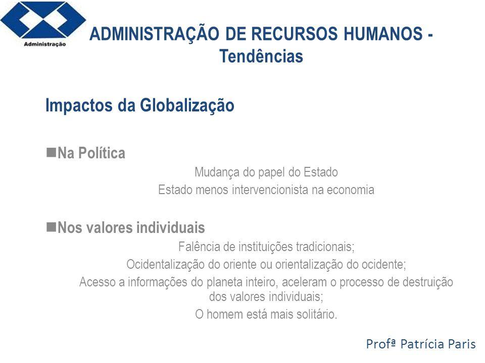 ADMINISTRAÇÃO DE RECURSOS HUMANOS - Tendências Impactos da Globalização Na Política Mudança do papel do Estado Estado menos intervencionista na econom
